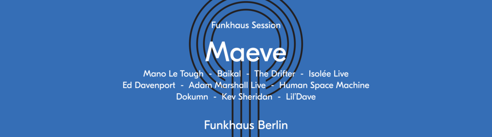 Tickets Maeve Showcase: Mano Le Tough / Baikal / The Drifter / Isolee Live etc., Funkhaus Session  in Berlin