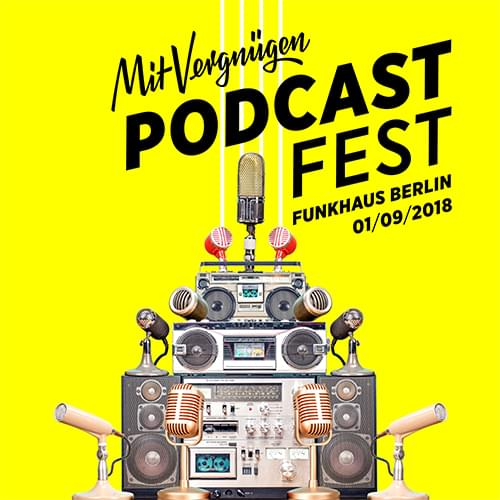 Buy tickets for MIT VERGNÜGEN PODCAST FEST at 2018-09-01